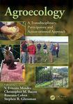 Agroecology: A Transdisciplinary, Participatory and Action-Oriented Approach by Christopher M. Bacon, V Ernesto Mendez, Roseann Cohen, and Stephen R. Gliessman