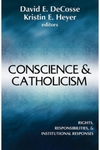 Conscience and Catholicism: Rights, Responsibilities, and Institutional Responses by David E. DeCosse and Kristin E. Heyer