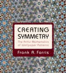 Creating Symmetry: The Artful Mathematics of Wallpaper by Frank A. Farris