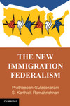 The New Immigration Federalism by Pratheepan Gulasekaram and S. Karthick Ramakrishnan