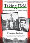 Taking Hold: From Migrant Childhood to Columbia University. by Francisco Jimenez