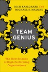 Team Genius: The New Science of High-Performing Organizations by Michael S. Malone and Rich Karlgaard