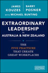 Extraordinary Leadership in Australia and New Zealand: The Five Practices that Create Great Workplaces by Barry Z. Posner, James M. Kouzes, and Michael Bunting