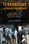 Terrorizing Latina/o Immigrants: Race, Gender, and Immigration Politics in the Age of Security by Anna Sampaio