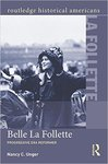 Belle La Follette: Progressive Era Reformer by Nancy Unger