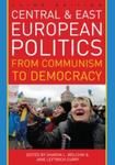 Central and East European Politics: From Communism to Democracy (3rd Edition) by Sharon L. Wolchik and Jane Leftwich Curry