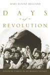 Days of Revolution: Political Unrest in an Iranian Village by Mary E. Hegland