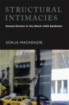 Structural Intimacies: Sexual Stories in the Black AIDS Epidemic by Sonja Mackenzie