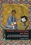 Between Constantinople and Rome: An Illuminated Byzantine Gospel Book (Paris Gr. 54) and the Union of Churches by Kathleen Maxwell