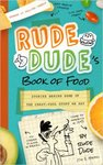Rude Dude's Book of Food: Stories Behind Some of the Crazy-Cool Stuff We Eat by Tim J. Myers and Jess Smart Smiley