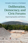 Deliberation, Democracy, and Civic Forums: Improving Equality and Publicity. by Chad Raphael and Christopher F. Karpowitz
