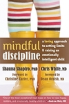 Mindful Discipline: A Loving Approach to Setting Limits and Raising an Emotionally Intelligent Child by Shauna Shapiro