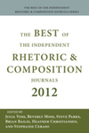 Best of the Independent Journals in Rhetoric and Composition 2012 by Julia Voss, Steve Parks, Beverly J. Moss, Brian Bailie, and Steph Ceraso