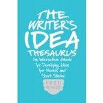 The Writer's Idea Thesaurus: An Interactive Guide for Developing Ideas for Novels and Short Stories by Fred White