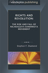 Rights and Revolution: The Rise and Fall of Nicaragua's Sandinista Movement by Stephen F. Diamond