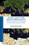 Italy and the Mediterranean: Words, Sounds, and Images of the Post-Cold War Era by Norma Bouchard and Valerio Ferme