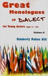 Great Monologues in Dialect for Young Actors (Ages 17 - 25) Volume II by Kimberly Mohne Hill