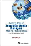 Evolving Roles of Sovereign Wealth Managers After the Financial Crisis: Past Present and Future by Bernard Lee