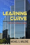 Learning Curve: A Novel of Silicon Valley by Michael S. Malone