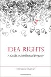 Idea Rights: A Guide to Intellectual Property by Howard Anawalt