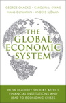 Global Economic System, The: How Liquidity Shocks Affect Financial Institutions and Lead to Economic Crises