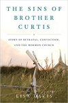 The Sins of Brother Curtis: A Story of Betrayal, Conviction, and the Mormon Church by Lisa Davis