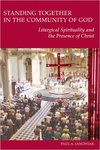 Standing Together in the Community of God: Liturgical Spirituality and the Presence of Christ