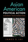 Asian American Political Action: Suburban Transformations