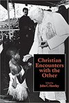 Christian Encounters with the Other by John C. Hawley