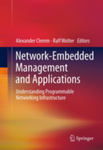 Network-Embedded Management and Applications - Understanding Programmable Networking Infrastructure by Alexander Clemm and Ralf Wolter