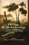 Of Ong and Media Ecology: Essays in Communication, Composition, and Literary Studies by Thomas J. Farrell and Paul A. Soukup