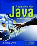 Programming with Java: A Multimedia Approach by Radhika Grover