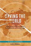 Saving the World: A Brief History of Communication for Development and Social Change by Emile McAnany