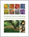 California Native Gardening: A Month-by- Month Guide by Helen Ann Popper