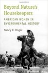 Beyond Nature's Housekeepers: American Women in Environmental History by Nancy Unger