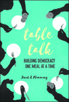 Table Talk: Building Democracy One Meal at a Time