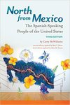 North from Mexico: The Spanish-Speaking People of the United States, 3rd Edition by Carey McWilliams, Matt S. Meier, and Alma Garcia