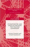 Ethnotheatre and Creative Methods for Teacher Leadership by Jerome Cranston and Kristin Kusanovich