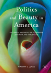 Politics and Beauty in America: The Liberal Aesthetics of P.T. Barnum, John Muir, and Harley Earl