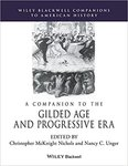 A Companion to the Gilded Age and Progressive Era by Christopher M. Nichols and Nancy Unger