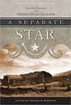 A Separate Star: Selected Writings of Helen Hunt Jackson (California Legacy) by Helen Hunt Jackson and Michelle Burnham