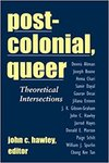 Post-colonial, Queer: Theoretical Intersections by John C. Hawley