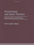 Postcolonial and Queer Theories: Intersections and Essays (Contributions to the Study of American Literature) by John C. Hawley