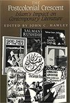 The Postcolonial Crescent: Islam's Impact on Contemporary Literature by John C. Hawley