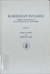Kordafan Invaded: Peripheral Incorporation and Social Transformation in Islamic Africa by Michael J. Kevane