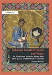 Between Constantinople and Rome: An Illuminated Byzantine Gospel Book by Kathleen Maxwell