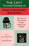 The Left Transformed in Post-Communist Societies: The Cases of East-Central Europe, Russia, and Ukraine by Jane Curry and Irena Bankow
