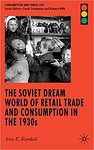 The Soviet Dream World of Retail Trade and Consumption in the 1930s (Consumption and Public Life) by Amy E. Randall
