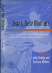 Asia's New Mothers: Crafting gender roles and childcare networks in East and Southeast Asian societies by Barbara Molony and Emiko Ochiai