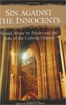 Sin against the Innocents: Sexual Abuse by Priests and the Role of the Catholic Church by Thomas G. Plante PhD, ABPP
